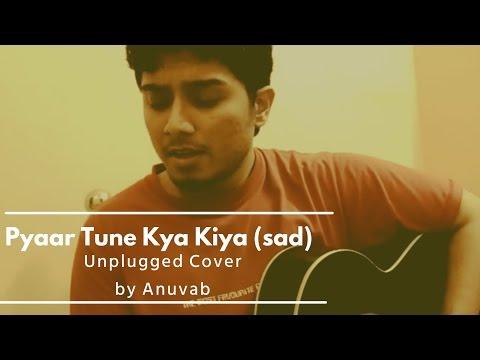 Pyaar tune kya kiya 2001 Title Full song sad (male) Unplugged cover| Anuvab | Sonu Nigam KSChitra