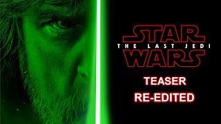 """""""It's time... for the Jedi""""   Star Wars: The Last Jedi Teaser Trailer Fan Re-Edit"""