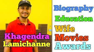Khagendra Lamichanne biography || Education || House || Movies
