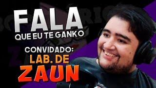 FALA QUE EU TE GANKO! - ft. LABORATÓRIO DE ZAUN