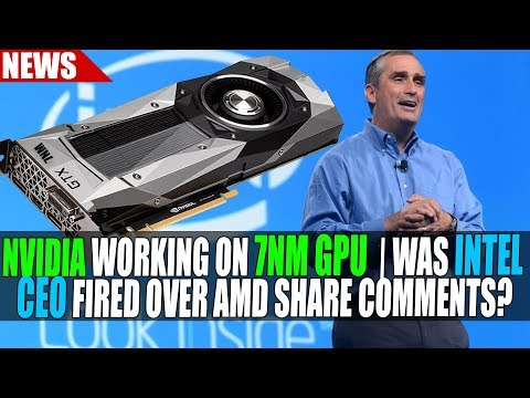 Nvidia Working on 7nm GPUs   Was Intel CEO Fired Over AMD Market Share Comments?