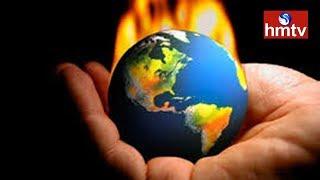 వందేళ్లలో ఎప్పటికైనా ముప్పు తప్పదు..! Global  Warning | hmtv