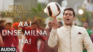 Aaj Unse Milna Hai Full Song (Audio) | Prem Ratan Dhan Payo | Salman Khan, Sonam Kapoor