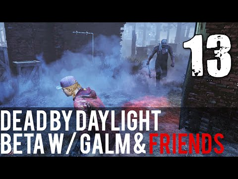 [13] Dead by Daylight Beta w/ GaLm and friends