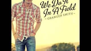 Granger Smith We Do It In A Field