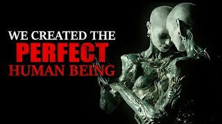 """We created the perfect human being"" Creepypasta"