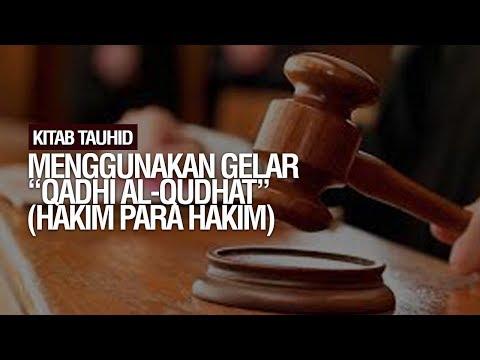 """Menggunakan Gelar """"Qadhi Al-Qudhat"""" (Hakim Para Hakim) & Semacamnya  - Ustadz Ahmad Zainuddin"""