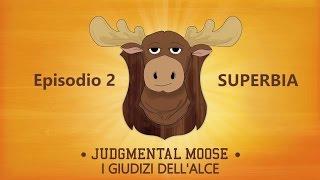 Judgmental Moose - Episodio 2 - SUPERBIA