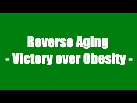 Reverse Aging - Victory Over Obesity -