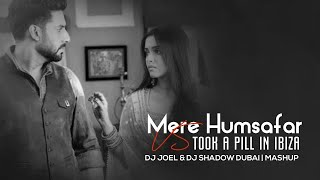 Mere Humsafar vs I Took A Pill In Ibiza | DJ Joel & DJ Shadow Dubai | Mashup