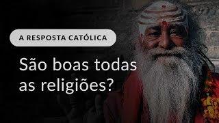 Todas as religiões são igualmente boas?
