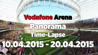 Vodafone Arena Panorama Time-Lapse | 10.04.2015 - 20.04.2015