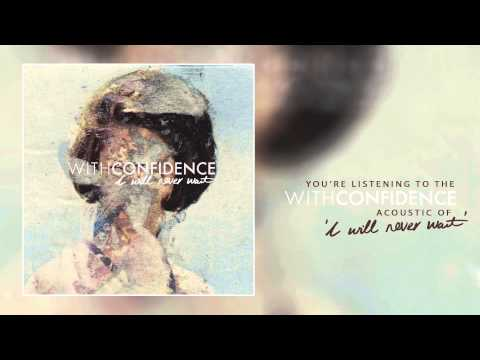 With Confidence - I Will Never Wait