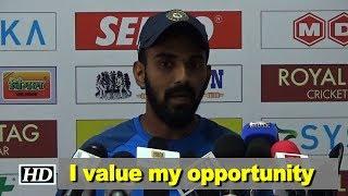 Value my opportunity, says Lokesh Rahul