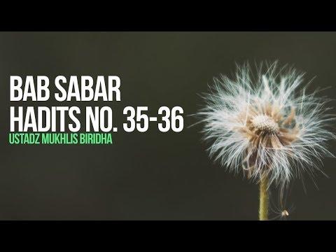 Bab Sabar - Hadits No. 35-36 - Ustadz Mukhlis Biridha