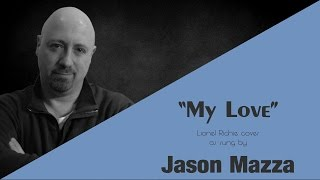 """MY LOVE"" - Lionel Richie cover by Jason Mazza"