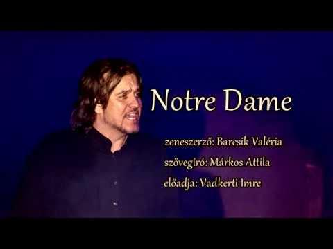 Notre Dame   zene: Barcsik Valéria  szöveg: Márkos Attila  előadja: Vadkerti Imre