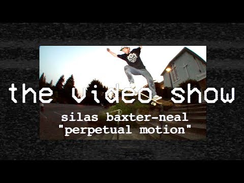 The Video Show | Silas Baxter-Neal | Perpetual Motion