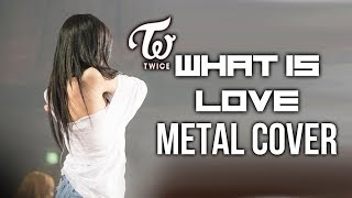 TWICE (트와이스) - What is Love (Metal Cover)