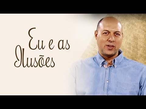 Vida Plena - Eu e as ilusões