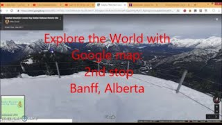Explore the World with Google map: 2nd stop..Watch Banff Alberta tour