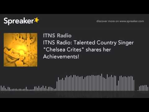 """ITNS Radio: Talented Country Singer """"Chelsea Crites"""" shares her Achievements! (part 3 of 3)"""