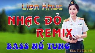 Nhạc Đỏ Remix Bass Nổ Tung - Liên Khúc Nhạc Cách Mạng 2018 - Lk Nhạc Cách mạng Remix
