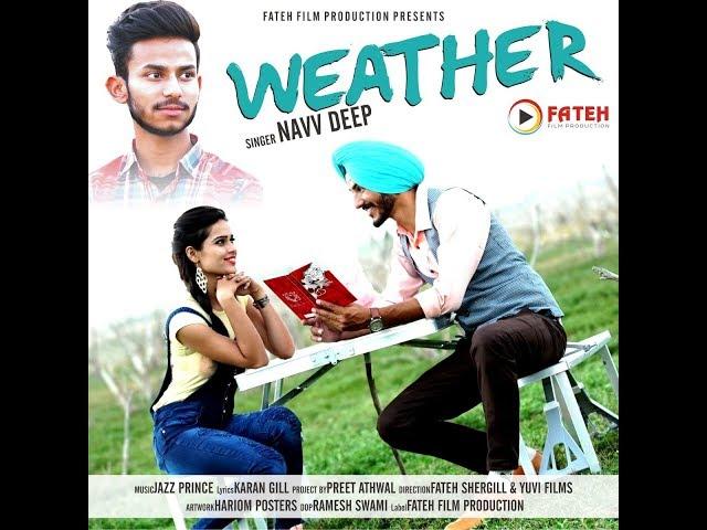 Weather Full Song  Navv Deep  Jazz Prince  Karan Gill  Fateh Film ProductionY