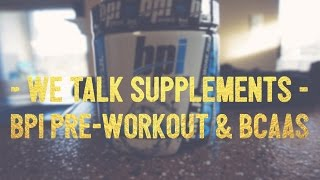 We Talk Supplements | BPI Sports Pre-workout & BCAA Review