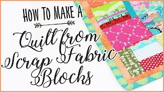 How To Make A Quilt From Scrap Fabric Blocks - Easy Sewing Tutorial