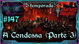 #147 A Condessa (Parte 3) - 2ª Temporada - Darkest Dungeon