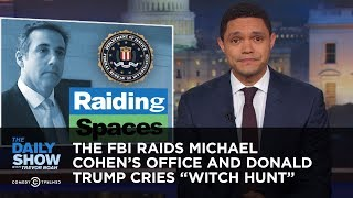 "The FBI Raids Michael Cohen's Office and Donald Trump Cries ""Witch Hunt"" 
