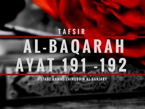 Tafsir Surah Al- Baqarah Ayat 191 & 192 - Ustadz Ahmad Zainuddin, Lc