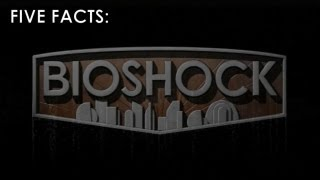 Five Facts - Bioshock