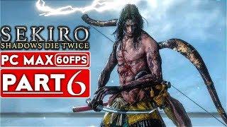 SEKIRO SHADOWS DIE TWICE Gameplay Walkthrough Part 6 [1080p HD 60FPS PC MAX] - No Commentary