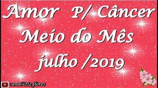 AMOR  P/ CÂNCER MEIO DO MÊS DE JULHO/2019