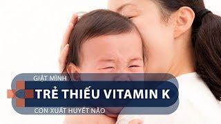 Giật mình trẻ thiếu Vitamin K: Con xuất huyết não | VTC1