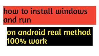 how to install & run windows 7, 8, 9, 10 in any android device