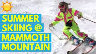 SUMMER SKIING at MAMMOTH MOUNTAIN | Ep. 27