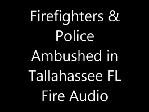 FD & PD ambushed in Tallahassee FL Fire Audio