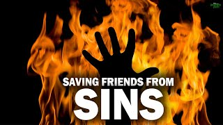BEST WAY TO SAVE YOUR FRIENDS FROM SINS