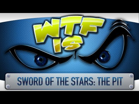  WTF Is... - Sword of the Stars: The Pit ?