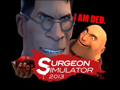 Surgeon Simulator 2013 - TF2 Update! - How I Lost My medical Licence