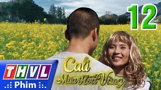 THVL | Cali mùa hoa vàng - Tập 12