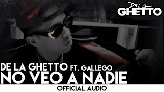 De La Ghetto - No Veo a Nadie ft. Gallego [Official Audio]