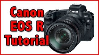 03. Canon EOS R Tutorial Training Video