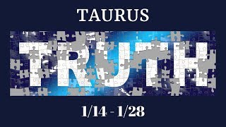 TAURUS: The Harsh Truth 1/14 - 1/28