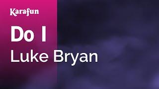 Download Lagu Karaoke Do I - Luke Bryan * Gratis STAFABAND