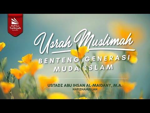 Usrah Muslimah Benteng Generasi Muda Islam | Ustadz Abu Ihsan Al-Maidany, M.A.