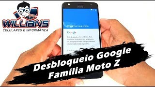 Desbloqueio Google Moto Z, Z Play, Z Power, Z2, Z2 Play, Z2 Force, Desbloqueio Completo